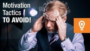 Motivation Tactics to AVOID!