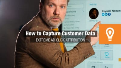 How to Capture Customer Data | Extreme Ad Click Attribution!
