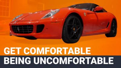 Get Comfortable Being Uncomfortable