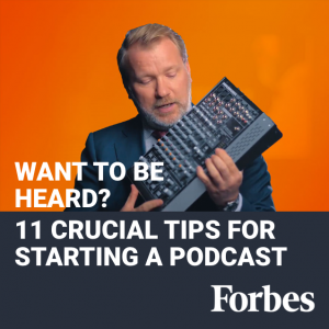 Want To Be Heard? 11 Crucial Tips For Starting A Podcast